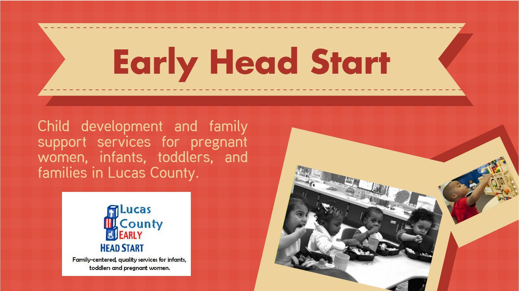 Family-center, quality services for infants, toddlers, and pregnant women.